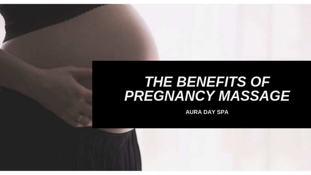 BENEFITS OF PREGNANCY MASSAGE | AURA DAY SPA