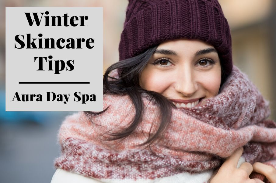 WINTER SKINCARE TIPS | AURA DAY SPA